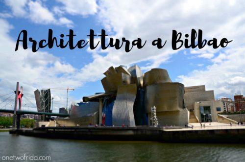 10 cose da vedere a Bilbao: itinerario architettura