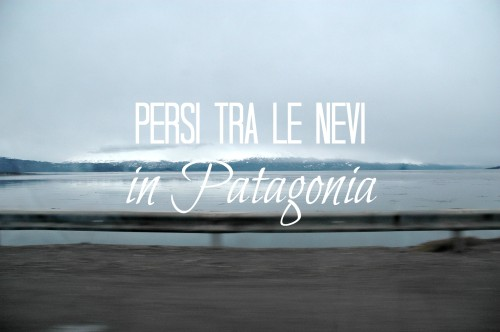 Persi tra le nevi in Patagonia