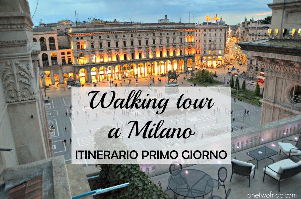 WALKING TOUR A MILANO - itinerario primo giorno